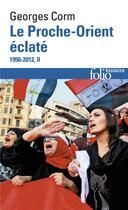 Couverture du livre « Le Proche-Orient éclaté t.2 ; 1956-2012 » de Georges Corm aux éditions Gallimard