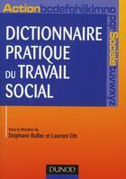 Couverture du livre « Dictionnaire pratique du travail social » de Stephane Rullac et Laurent Ott aux éditions Dunod