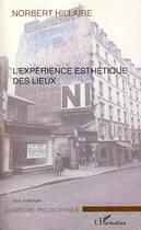 Couverture du livre « L'expérience esthétique des lieux » de Norbert Hillaire aux éditions L'harmattan