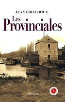 Couverture du livre « Les provinciales » de Jean Giraudoux aux éditions Marivole