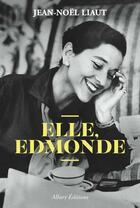 Couverture du livre « Elle, Edmonde » de Jean-Noel Liaut aux éditions Allary