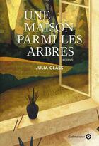 Couverture du livre « Une maison parmi les arbres » de Julia Glass aux éditions Editions Gallmeister