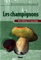 Couverture du livre « Les champignons ; bien débuter en mycologie » de Pierre-Arthur Moreau aux éditions Glenat
