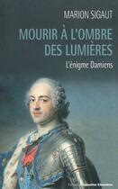 Couverture du livre « Mourir à l'ombre des lumières ; l'énigme Damiens » de Marion Sigaut aux éditions Jacqueline Chambon
