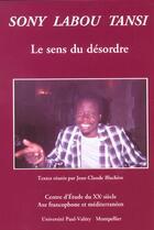 Couverture du livre « Sony Labou Tansi ; Le Sens Du Desordre » de Jean-Claude Blachere aux éditions Pub De L'universite De Montpellier
