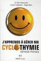 Couverture du livre « J'apprends à gérer ma cyclothymie ; méthode pratique » de Elie Hantouche et Caline Majdalani et Regis Blain aux éditions Josette Lyon