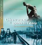 Couverture du livre « Chevaux Et Gens De L'Eau Sur Les Chemins De Halage » de Rene Descombes aux éditions Cheminements