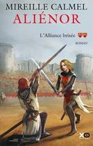 Couverture du livre « Aliénor T.2 ; l'alliance brisée » de Mireille Calmel aux éditions Xo