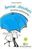 Couverture du livre « Amour, chocolats et autres cochonneries... » de Evelyne Gauthier aux éditions Mortagne