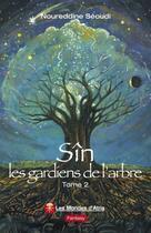 Couverture du livre « Sîn t.2 ; les gardiens de l'arbre » de Noureddine Seoudi aux éditions Atria