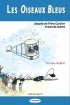 Couverture du livre « Les oiseaux bleus ; l'épopée des frères Caudron en baie de Somme » de Robert Tristan aux éditions A Contresens