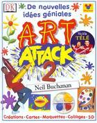Couverture du livre « Art Attack T.2 ; De Nouvelles Idees Geniales » de Neil Buchanan et Philippe Rouault aux éditions Dorling Kindersley