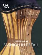 Couverture du livre « Underwear fashion in detail » de Eleri Lynn aux éditions Victoria And Albert Museum