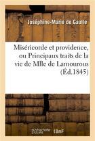 Couverture du livre « Misericorde Et Providence, Ou Principaux Traits De La Vie De Mlle De Lamourous » de De Gaulle-J-M aux éditions Hachette Bnf