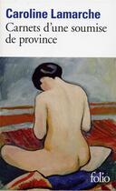 Couverture du livre « Carnets d'une soumise de province » de Caroline Lamarche aux éditions Gallimard