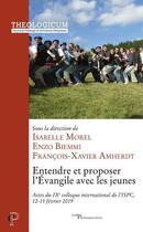 Couverture du livre « Entendre et proposer l'Evangile avec les jeunes » de Collectif et Francois-Xavier Amherdt et Enzo Biemmi et Isabelle Morel aux éditions Cerf