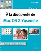 Couverture du livre « À la découverte de Mac OS X Yosemite » de Mathieu Lavant aux éditions Eyrolles