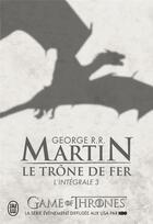 Couverture du livre « Le trône de fer ; INTEGRALE VOL.3 » de George R. R. Martin aux éditions J'ai Lu