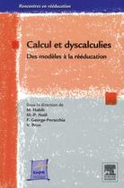 Couverture du livre « Calcul et dyscalculie ; des modèles conceptuels à la rééducation » de Michel Habib et Vincent Brun et Marie-Pascale Noel aux éditions Elsevier-masson