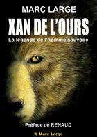 Couverture du livre « Xan de l'ours ; la légende de l'homme sauvage » de Marc Large aux éditions Cairn