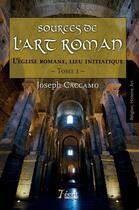 Couverture du livre « Sources de l'art roman t.1 ; l'église romane, lieu initiatique » de Joseph Caccamo aux éditions 7 Ecrit