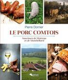 Couverture du livre « Le porc comtois ; saucisses de Morteau et de Montbéliard » de Pierre Dornier aux éditions Emmanuel Vandelle