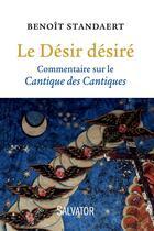 Couverture du livre « Le désir désiré ; commentaire du Cantique des cantiques » de Benoit Standaert aux éditions Salvator