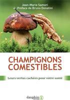 Couverture du livre « Champignons comestibles ; leurs vertus cachées pour votre santé » de Bruno Donatini aux éditions Dauphin