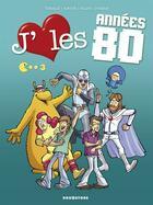 Couverture du livre « J'aime les années 80 t.3 » de Angus et Turalo et Gildo et Angelique Cesano aux éditions Drugstore