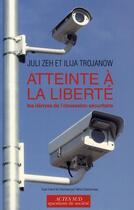Couverture du livre « Atteinte à la liberté ; les dérives de l'obsession sécuritaire » de Juli Zeh et Ilija Trojanow aux éditions Actes Sud