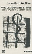 Couverture du livre « Paul des Epinettes et moi ; sur la maladie et la mort en prison » de Jann-Marc Rouillan aux éditions Agone