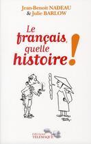 Couverture du livre « Le français, quelle histoire ! » de Jean-Benoit Nadeau et Julie Barlow aux éditions Telemaque