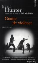 Couverture du livre « Graine de violence » de Evan Hunter aux éditions Points