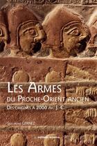 Couverture du livre « Les armes du Proche-Orient ancien ; des origines à 2000 av. J.-C. » de Guillaume Gernez aux éditions Errance