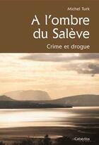 Couverture du livre « À l'ombre du Salève ; crime et drogue » de Michel Turk aux éditions Cabedita