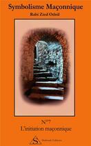 Couverture du livre « Symbolisme maçonnique t.7 ; l'initiation maçonnique » de Rabi Zied-Odnil aux éditions Shekinah