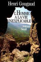 Couverture du livre « L'homme à la vie inexplicable » de Henri Gougaud aux éditions Seuil