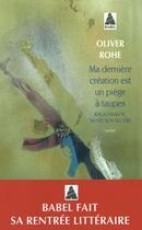 Couverture du livre « Ma dernière création est un piège à taupes » de Oliver Rohe aux éditions Actes Sud