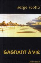 Couverture du livre « Gagnant à vie » de Serge Scotto aux éditions L'ecailler Du Sud