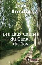 Couverture du livre « Les Eaux Calmes Du Canal Du Roy » de Jean Broutin aux éditions Belcastel