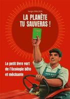 Couverture du livre « La planète tu sauveras ! le petit livre vert de l'écologie bête et méchante » de Sergio Emilson aux éditions Plume De Carotte