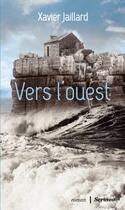 Couverture du livre « Vers l'ouest » de Xavier Jaillard aux éditions Scrineo