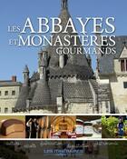 Couverture du livre « Abbayes et monastères gourmands » de Collectif aux éditions Tourisme Et Decouvertes