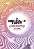 Couverture du livre « La silicolonisation du monde ; l'irrésistible expansion du libéralisme numérique » de Eric Sadin aux éditions L'echappee