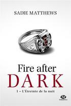 Couverture du livre « Fire after dark T.1 ; l'étreinte de la nuit » de Sadie Matthews aux éditions Milady