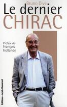 Couverture du livre « Le dernier Chirac » de Bruno Dive aux éditions Jacob-duvernet