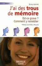 Couverture du livre « J'ai des trous de mémoire ; est-ce grave ? comment y remédier » de Estelle Lefevre aux éditions Delville