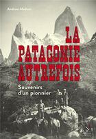Couverture du livre « La Patagonie autrefois ; souvenirs d'un pionnier » de Andreas Madsen aux éditions Nevicata
