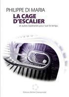 Couverture du livre « La cage d'escalier et autres badineries pour tuer le temps » de Philippe Di Maria aux éditions Champendal