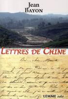 Couverture du livre « Lettres de chine » de Jean Bayon et Gabrielle Wolff aux éditions Les Editions Maison